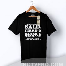My Kids Made Bald Tired Family T Shirt For Father