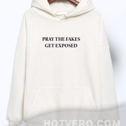 Pray The Fakes Get Exposed Quote Hoodie