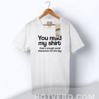 You Read My Shirt Funny Slogan Tee