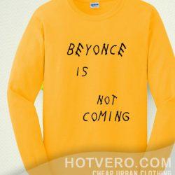 Beyonce Is Not Coming Unisex Sweatshirt For Teen