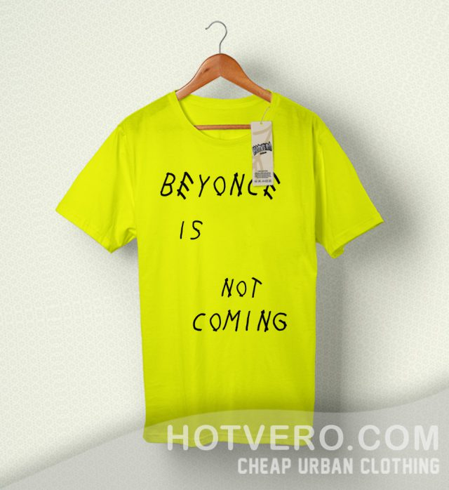 Beyonce Is Not Coming Yellow T Shirt