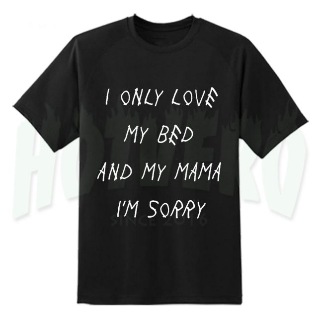 Cheap Drake Drizzy Lyrics T Shirt - Only Love My Bed And Mama