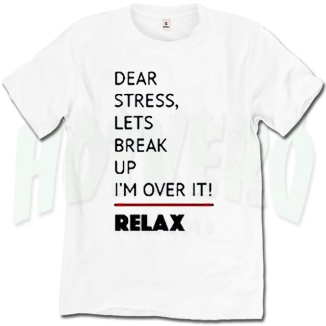 Dear Stress Lets Break Up I'm Over It Relax Quote T Shirt