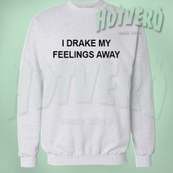 Drake In My Feeling Lyrics Unisex Sweatshirt