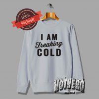 I Am Freaking Cold Cute Unisex Sweatshirt For Teen