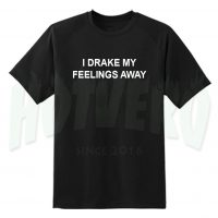 I Drake My Feelings Away Lyrics T Shirt