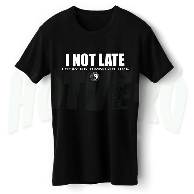 I Not Late I Stay On Hawaiian Time Summer T Shirt