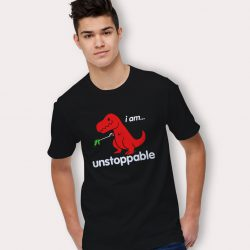 I Am Unstoppable Dinosaur Funny T Shirt