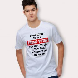 I Was Going To Be A Trump Voter For Halloween T Shirt