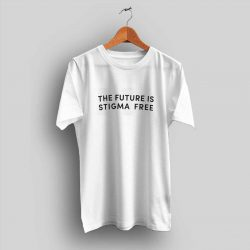 The Future Is Stigma Free Slogan T Shirt