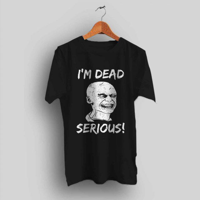 Walking Dead Saying T Shirt I'm Dead Serious!