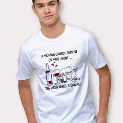 A Woman Cannot Survive On Wine Alone She Need Camper T Shirt