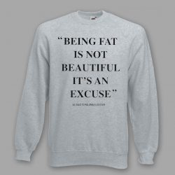 Being Fat Is Not Beautiful It's An Excuse Sweatshirt