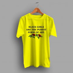 Black Girls Are The Purest Form Art T Shirt