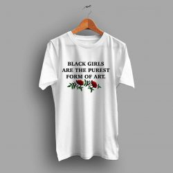 Black Girls Quotes T Shirt