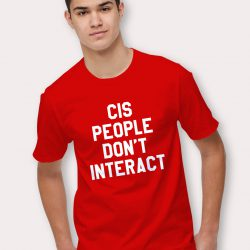 Cis People Don't Interact Slogan T Shirt
