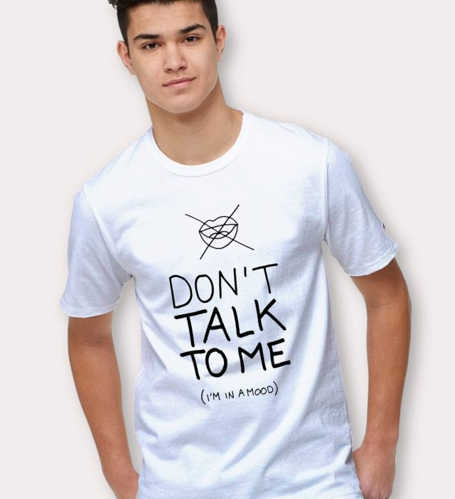 Don't Talk To Me I'm In A Mood Saying T Shirt