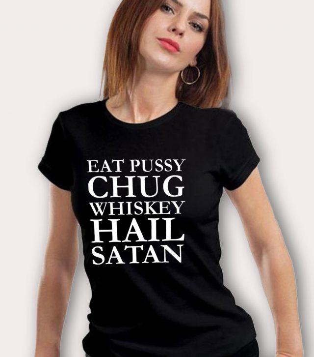 Eat Pussy Chug Whiskey Hail Satan T Shirt