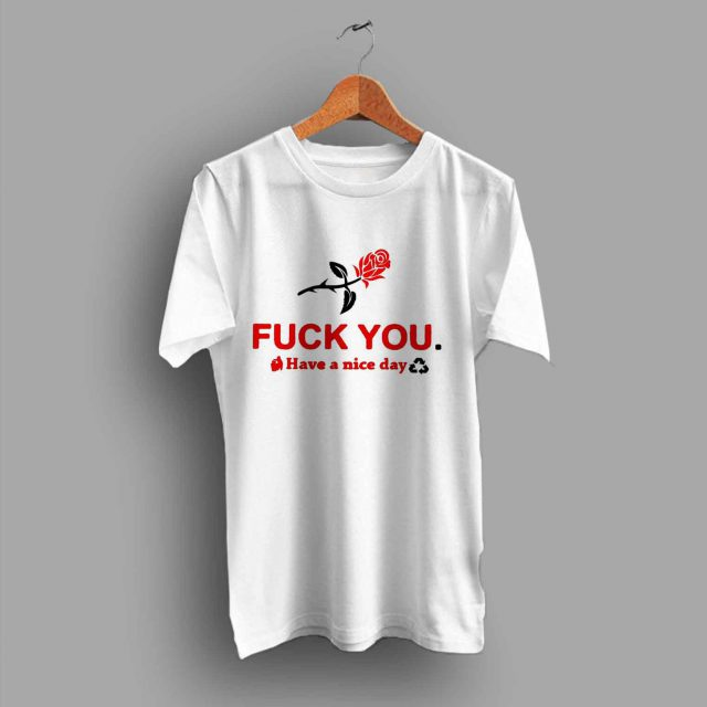 Fuck You Have A Nice Day Saying T Shirt