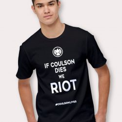 If Coulson Dies We Riot Saying T Shirt