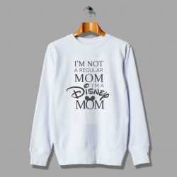 I'm Not Regular Mom I'm A Disney Mom Sweatshirt