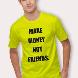 Make Money Not Friends Slogan T Shirt
