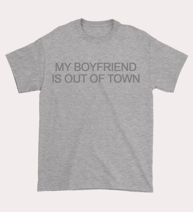 My Boyfriend is Out Of Town Saying T Shirt