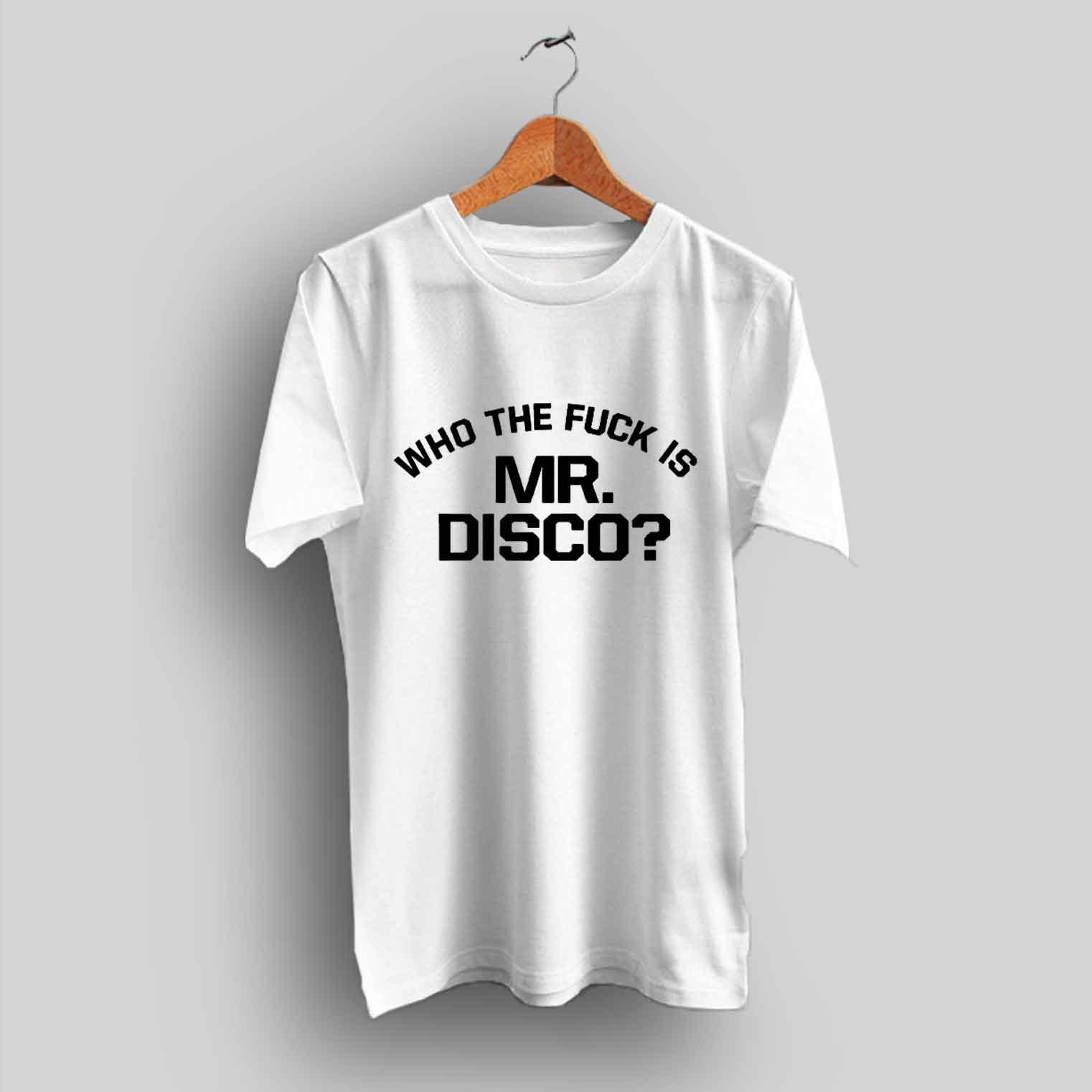 Who The Fuck Is Mr Disco Patd T Shirt Hotvero Com