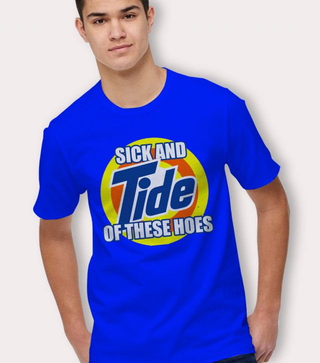 Sick And Tide Of These Hoes Blue T Shirt
