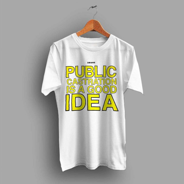 Swans Public Castration Is A Good Idea T Shirt