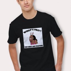 What's Tea? The Girls Are Fighting T Shirt