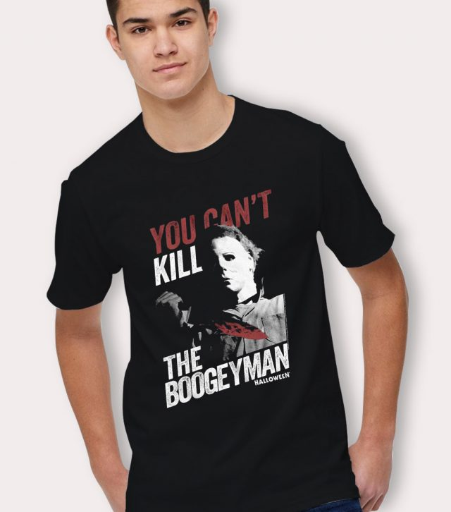 You Can't Kill Teh Boogeyman Michael Myers T Shirt