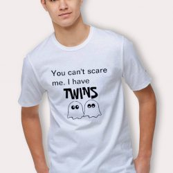You Can't Scare Me I Have Twins Halloween T Shirt
