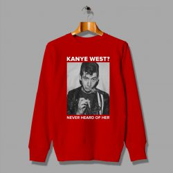 Alex Turner Kanye West Never Heard of Her Sweatshirt