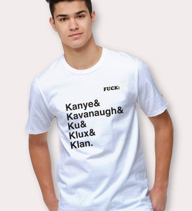 Fuck Kanye Kavanaugh Ku Klux Klan T Shirt
