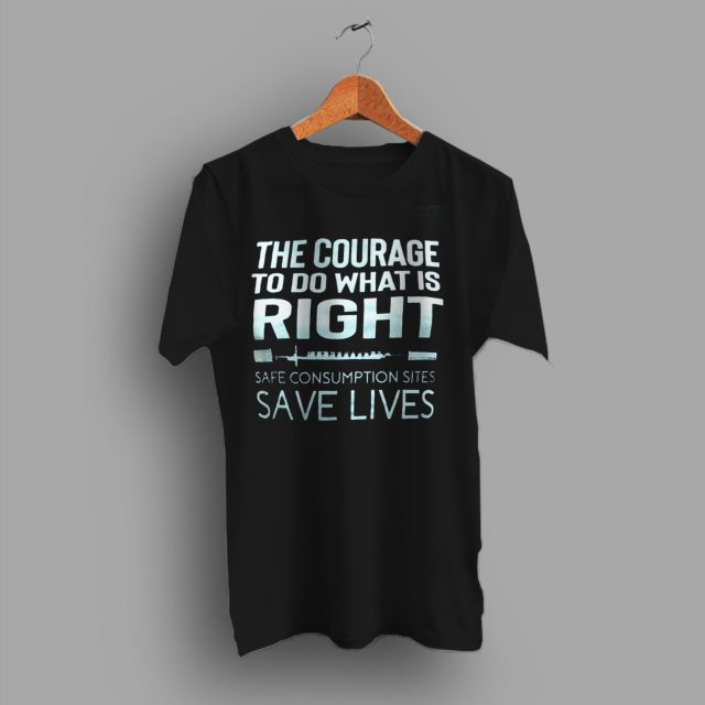 The Courage To Do What is Right T Shirt For Drug Users