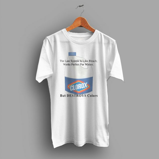 The Law System Is Like Bleach Clorox T Shirt