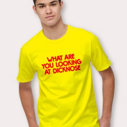 What are you looking at dicknose T shirt on Film