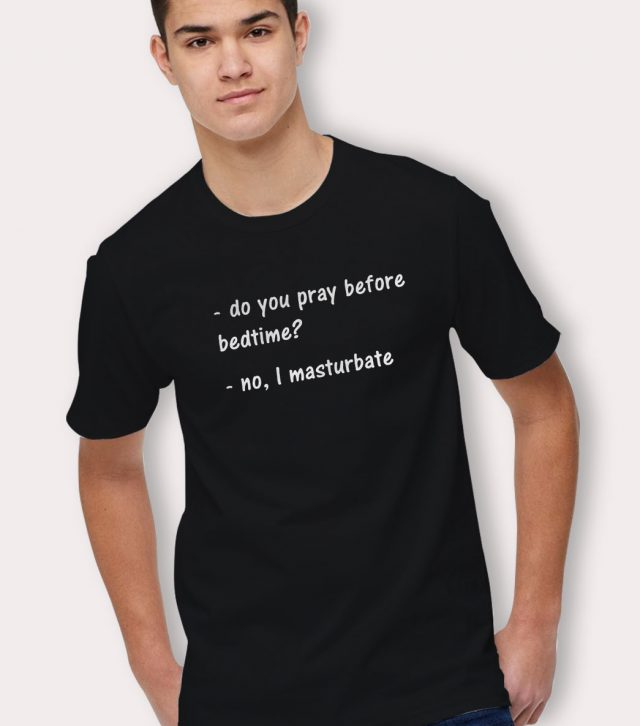 Do you Pray Before Bedtime Saying T Shirt