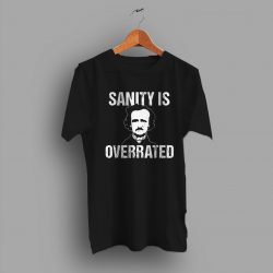 Edgar Allan Poe Sanity Is Overrate Sarcastic Quote T Shirt