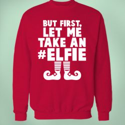 Elf Quote But First Let Me Take An Elfie Sweatshirt
