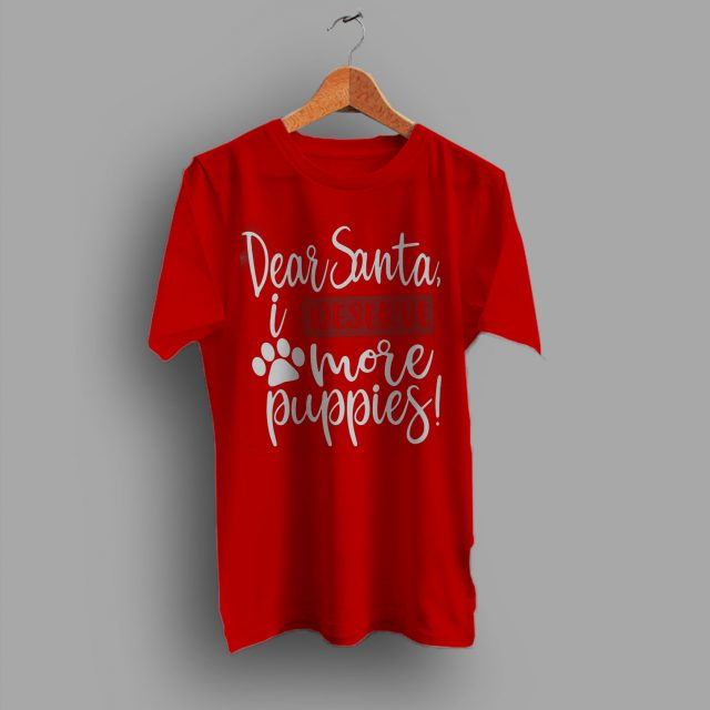 I Deserve More Puppies Funny Christmas Dog T Shirts