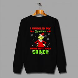 I Googled My Symptoms Turns Out I Am A Grinch Ugly Sweater