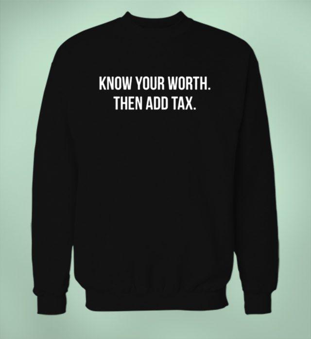 Know Your Worth Then Add Tax Unisex Sweatshirt