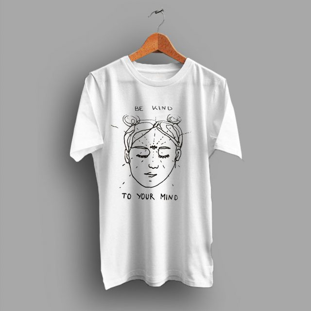 Be Kind to Your Mind Tee T Shirt