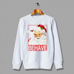 Behave Santa Claus Christmas Sweatshirt