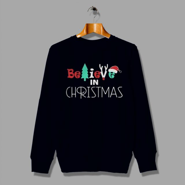 Believe In Christmas Funny Gift Sweatshirt