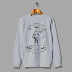 Cat Callin Ain't Cute ANimals Feminist cheap Sweatshirt