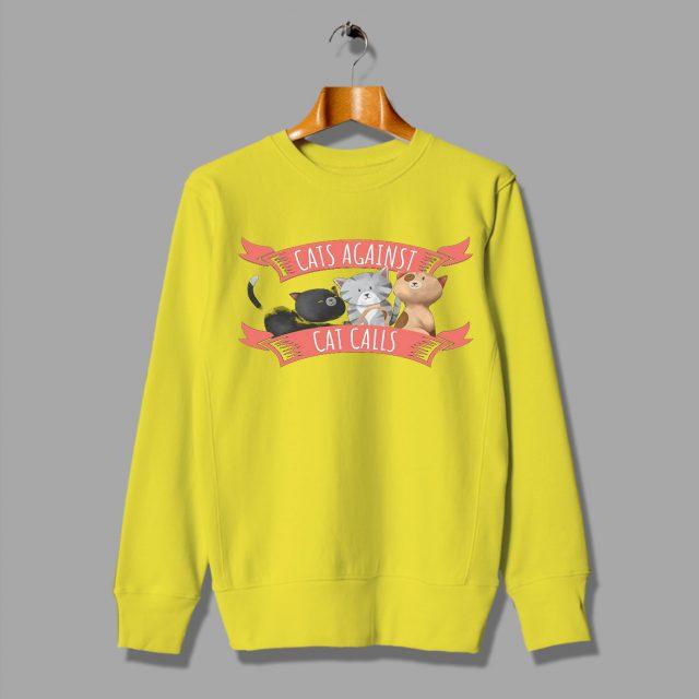 Cats Againt Cat Calls Cheap Feminist Sweatshirt