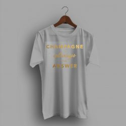 Champagne Is Always The Answer Workout T Shirt